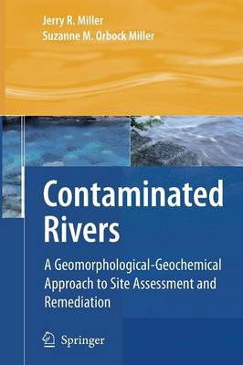 Contaminated Rivers: A Geomorphological-Geochemical Approach to Site Assessment and Remediation (Paperback)