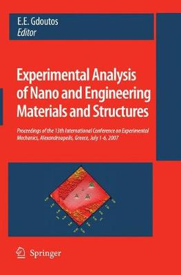 Experimental Analysis of Nano and Engineering Materials and Structures: Proceedings of the 13th International Conference on Experimental Mechanics, Alexandroupolis, Greece, July 1-6, 2007 (Paperback)