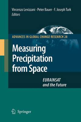 Measuring Precipitation from Space: EURAINSAT and the Future - Advances in Global Change Research 28 (Paperback)
