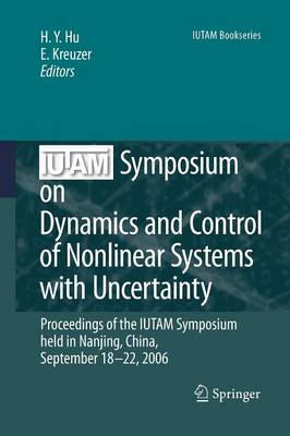 IUTAM Symposium on Dynamics and Control of Nonlinear Systems with Uncertainty: Proceedings of the IUTAM Symposium held in Nanjing, China, September 18-22, 2006 - IUTAM Bookseries 2 (Paperback)