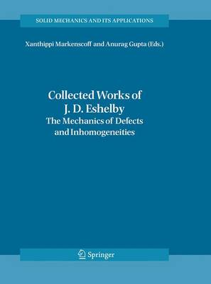 Collected Works of J. D. Eshelby: The Mechanics of Defects and Inhomogeneities - Solid Mechanics and Its Applications 133 (Paperback)