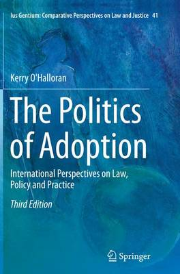 The Politics of Adoption: International Perspectives on Law, Policy and Practice - Ius Gentium: Comparative Perspectives on Law and Justice 41 (Paperback)