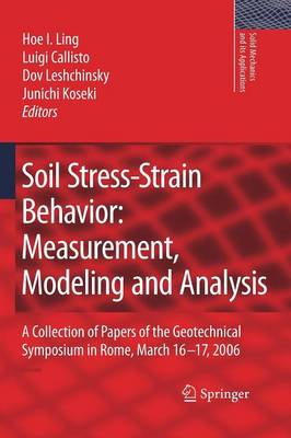 Soil Stress-Strain Behavior: Measurement, Modeling and Analysis: A Collection of Papers of the Geotechnical Symposium in Rome, March 16-17, 2006 - Solid Mechanics and Its Applications 146 (Paperback)