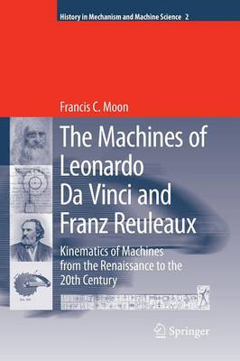 The Machines of Leonardo Da Vinci and Franz Reuleaux: Kinematics of Machines from the Renaissance to the 20th Century - History of Mechanism and Machine Science 2 (Paperback)