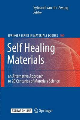 Self Healing Materials: An Alternative Approach to 20 Centuries of Materials Science - Springer Series in Materials Science 100 (Paperback)
