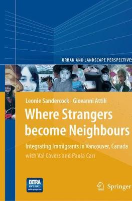 Where Strangers Become Neighbours: Integrating Immigrants in Vancouver, Canada - Urban and Landscape Perspectives 4 (Paperback)
