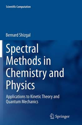 Spectral Methods in Chemistry and Physics: Applications to Kinetic Theory and Quantum Mechanics - Scientific Computation (Paperback)