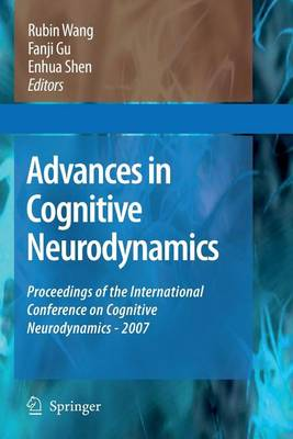 Advances in Cognitive Neurodynamics: Proceedings of the International Conference on Cognitive Neurodynamics - 2007 - Advances in Cognitive Neurodynamics (Paperback)