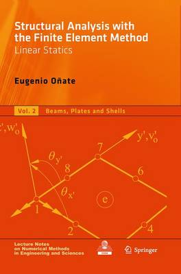 Structural Analysis with the Finite Element Method. Linear Statics: Volume 2: Beams, Plates and Shells - Lecture Notes on Numerical Methods in Engineering and Sciences (Paperback)