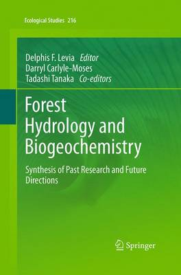 Forest Hydrology and Biogeochemistry: Synthesis of Past Research and Future Directions - Ecological Studies 216 (Paperback)