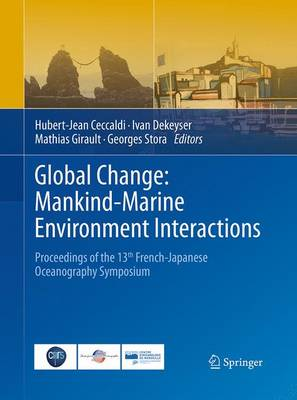 Global Change: Mankind-Marine Environment Interactions: Proceedings of the 13th French-Japanese Oceanography  Symposium (Paperback)
