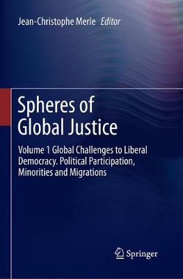 Spheres of Global Justice: Volume 1 Global Challenges to Liberal Democracy. Political Participation, Minorities and Migrations; Volume 2 Fair Distribution - Global Economic, Social and Intergenerational Justice (Paperback)