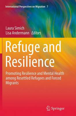 Refuge and Resilience: Promoting Resilience and Mental Health among Resettled Refugees and Forced Migrants - International Perspectives on Migration 7 (Paperback)