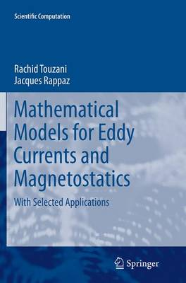 Mathematical Models for Eddy Currents and Magnetostatics: With Selected Applications - Scientific Computation (Paperback)