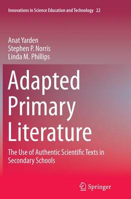 Adapted Primary Literature: The Use of Authentic Scientific Texts in Secondary Schools - Innovations in Science Education and Technology 22 (Paperback)