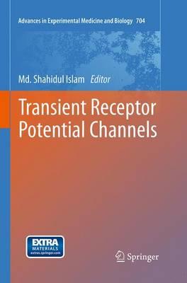 Transient Receptor Potential Channels - Advances in Experimental Medicine and Biology 704 (Paperback)