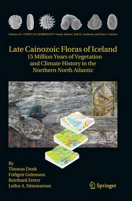 Late Cainozoic Floras of Iceland: 15 Million Years of Vegetation and Climate History in the Northern North Atlantic - Topics in Geobiology 35 (Paperback)