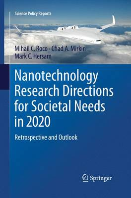 Nanotechnology Research Directions for Societal Needs in 2020: Retrospective and Outlook - Science Policy Reports (Paperback)