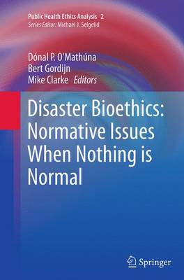 Disaster Bioethics: Normative Issues When Nothing is Normal - Public Health Ethics Analysis 2 (Paperback)