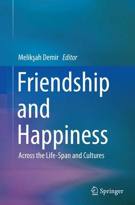Friendship and Happiness: Across the Life-Span and Cultures (Paperback)