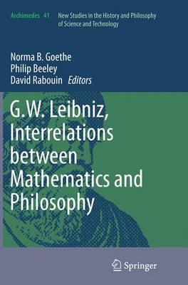 G.W. Leibniz, Interrelations between Mathematics and Philosophy - Archimedes 41 (Paperback)