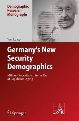 Germany's New Security Demographics: Military Recruitment in the Era of Population Aging - Demographic Research Monographs (Paperback)