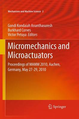 Micromechanics and Microactuators: Proceedings of MAMM 2010, Aachen, Germany, May 27-29, 2010 - Mechanisms and Machine Science 2 (Paperback)