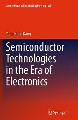 Semiconductor Technologies in the Era of Electronics - Lecture Notes in Electrical Engineering 300 (Paperback)
