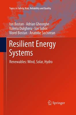 Resilient Energy Systems: Renewables: Wind, Solar, Hydro - Topics in Safety, Risk, Reliability and Quality 19 (Paperback)