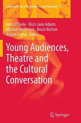Young Audiences, Theatre and the Cultural Conversation - Landscapes: the Arts, Aesthetics, and Education 12 (Paperback)