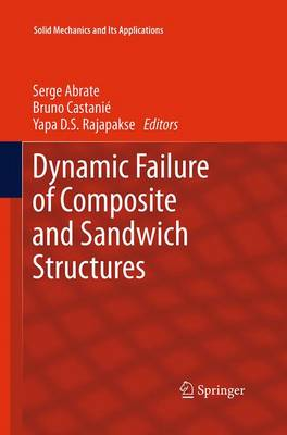 Dynamic Failure of Composite and Sandwich Structures - Solid Mechanics and Its Applications 192 (Paperback)