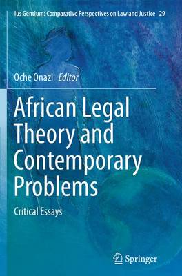 African Legal Theory and Contemporary Problems: Critical Essays - Ius Gentium: Comparative Perspectives on Law and Justice 29 (Paperback)