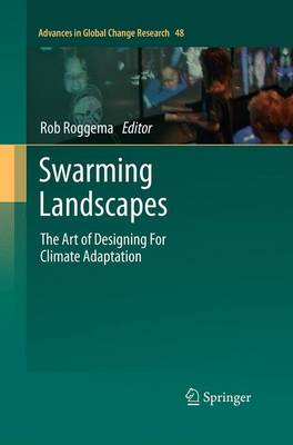 Swarming Landscapes: The Art of Designing For Climate Adaptation - Advances in Global Change Research 48 (Paperback)