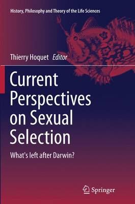 Current Perspectives on Sexual Selection: What's left after Darwin? - History, Philosophy and Theory of the Life Sciences 9 (Paperback)