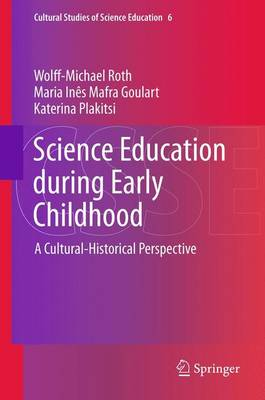 Science Education during Early Childhood: A Cultural-Historical Perspective - Cultural Studies of Science Education 6 (Paperback)