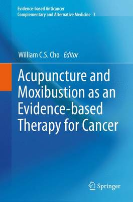 Acupuncture and Moxibustion as an Evidence-based Therapy for Cancer - Evidence-based Anticancer Complementary and Alternative Medicine 3 (Paperback)