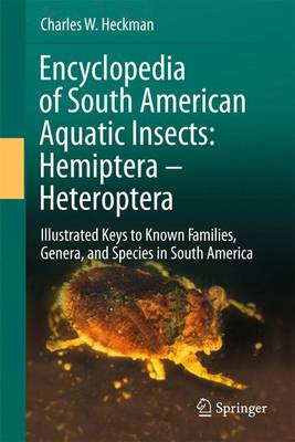 Encyclopedia of South American Aquatic Insects: Hemiptera - Heteroptera: Illustrated Keys to Known Families, Genera, and Species in South America (Paperback)