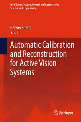 Automatic Calibration and Reconstruction for Active Vision Systems - Intelligent Systems, Control and Automation: Science and Engineering 57 (Paperback)