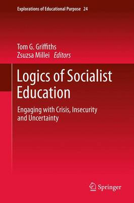 Logics of Socialist Education: Engaging with Crisis, Insecurity and Uncertainty - Explorations of Educational Purpose 24 (Paperback)