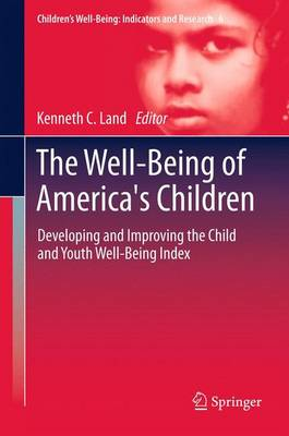 The Well-Being of America's Children: Developing and Improving the Child and Youth Well-Being Index - Children's Well-Being: Indicators and Research 6 (Paperback)