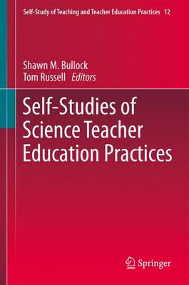 Self-Studies of Science Teacher Education Practices - Self-Study of Teaching and Teacher Education Practices 12 (Paperback)