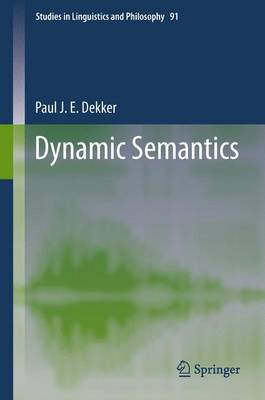 Dynamic Semantics - Studies in Linguistics and Philosophy 91 (Paperback)