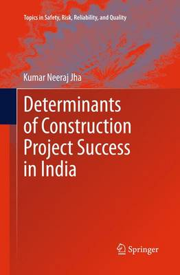 Determinants of Construction Project Success in India - Topics in Safety, Risk, Reliability and Quality 23 (Paperback)