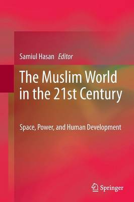 The Muslim World in the 21st Century: Space, Power, and Human Development (Paperback)