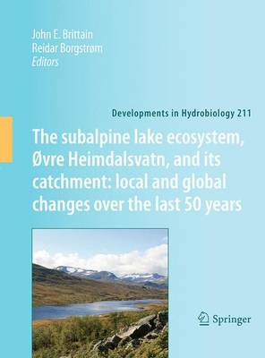 The subalpine lake ecosystem, Ovre Heimdalsvatn, and its catchment: local and global changes over the last 50 years - Developments in Hydrobiology 211 (Paperback)