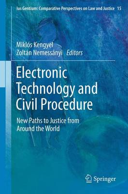 Electronic Technology and Civil Procedure: New Paths to Justice from Around the World - Ius Gentium: Comparative Perspectives on Law and Justice 15 (Paperback)