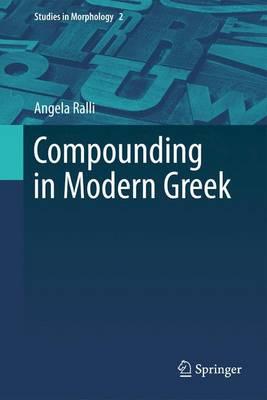 Compounding in Modern Greek - Studies in Morphology 2 (Paperback)