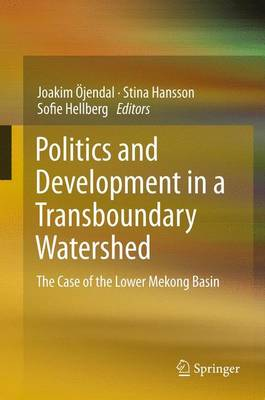 Politics and Development in a Transboundary Watershed: The Case of the Lower Mekong Basin (Paperback)