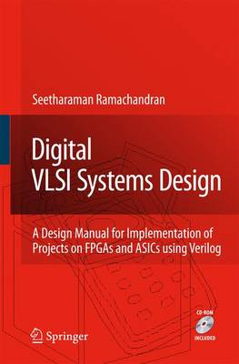 Digital VLSI Systems Design: A Design Manual for Implementation of Projects on FPGAs and ASICs Using Verilog (Paperback)