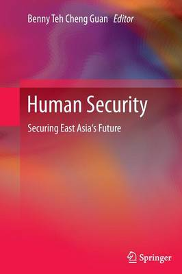 Human Security: Securing East Asia's Future (Paperback)